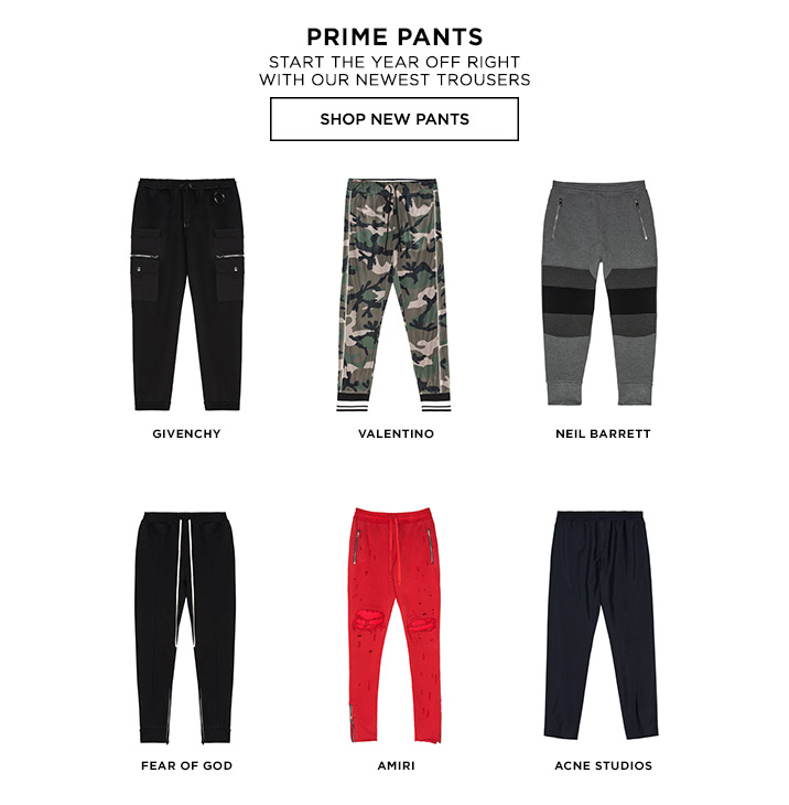 PRIME PANTS. Start the year off right with our newest trousers. SHOP NEW PANTS.
