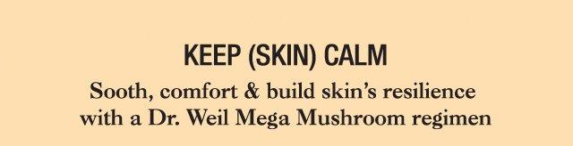 KEEP SKIN CALM Sooth comfort and build skins resilience wtih a Dr Weil Mega Mushroom regimen