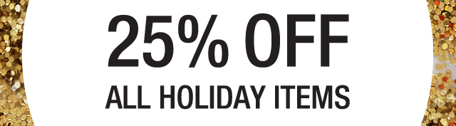 20 PERCENT OFF ALL HOLIDAY ITEMS