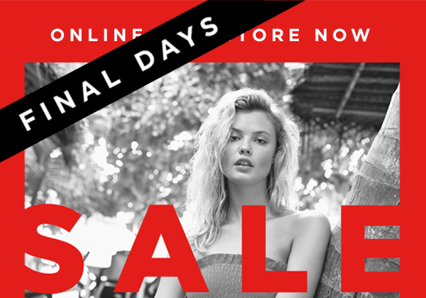 ONLINE & INSTORE NOW FINAL DAYS