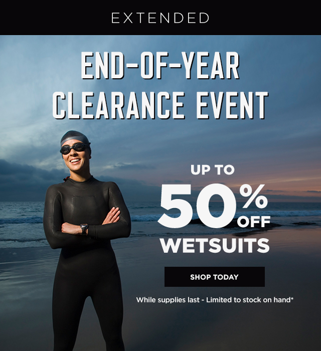 End-of-year ClearanceExtended! Take up to 50% off wetsuits!