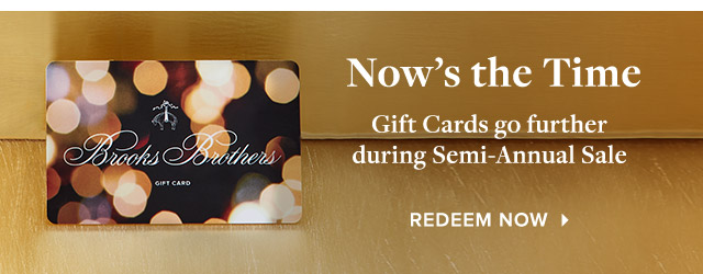 NOW'S THE TIME | GIFT CARDS GO FURTHER DURING SEMI-ANNUAL SALE