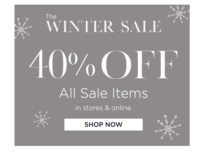 The Winter Sale - 40% off Sale In Stores & Online