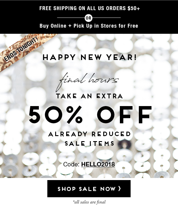 Happy New Year! final hours. Take an extra 50% off already reduced sale items