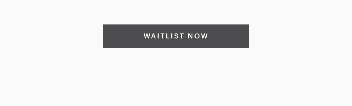 WAITLIST NOW