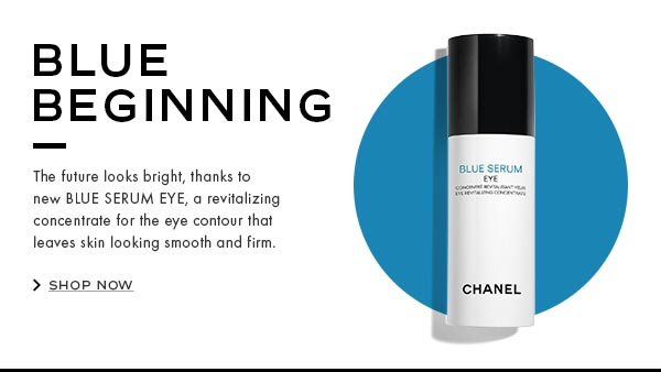 BLUE BEGINNING. The future looks bright, thanks to new BLUE SERUM EYE, a revitalizing concentrate for the eye contour that leaves skin looking smooth and firm.