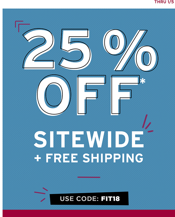 Save 25% off sitewide. Use code FIT18 thru 01/05.