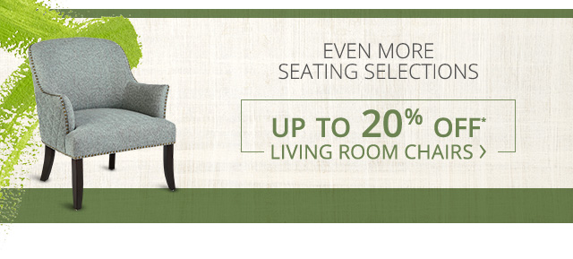 Even more seating selections. Up to 20% off living room chairs.