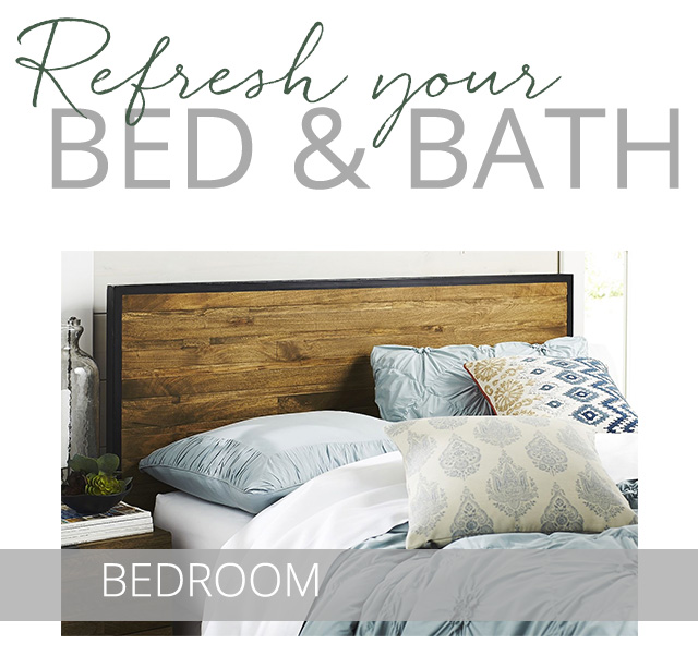 Refresh your bed & bath.