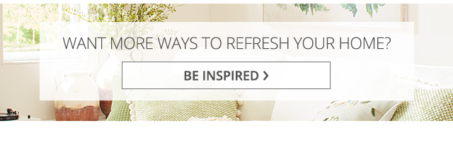 Want more ways to refresh your home? Be inspired.