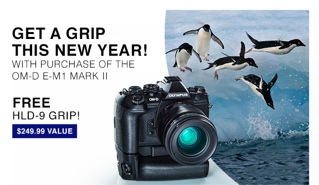 GET A GRIP THIS NEW YEAR! WITH PURCHASE OF THE OM-D E-M1 MARK II