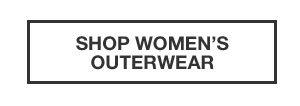 OUTERWEAR FROM $139 | SHOP WOMEN'S OUTERWEAR