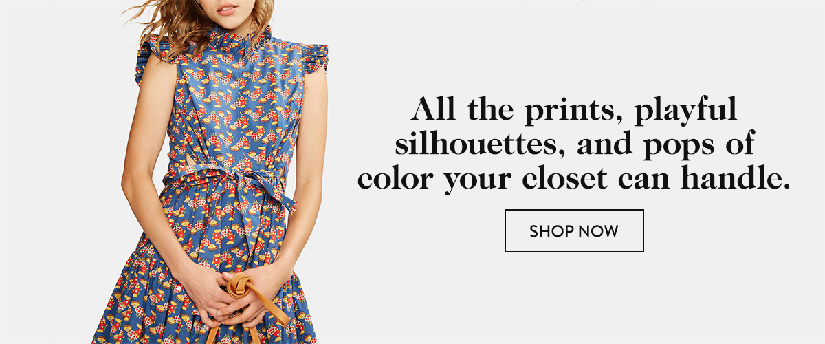 All the prints, playful silhouettes, and pops of color your closet can handle.