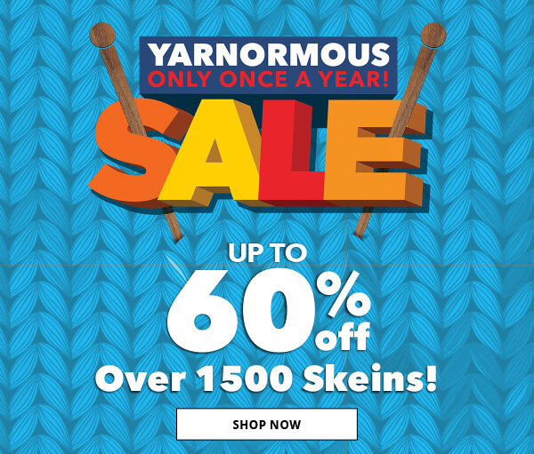Final Day! Yarnormous Sale.