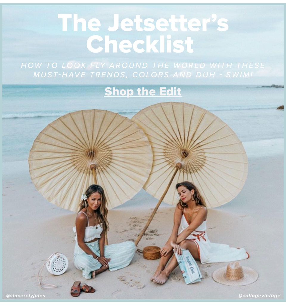 The jetsetters checklist. How to look fly around the world with these must-have trends, colors and duh - swim! Shop the edit.