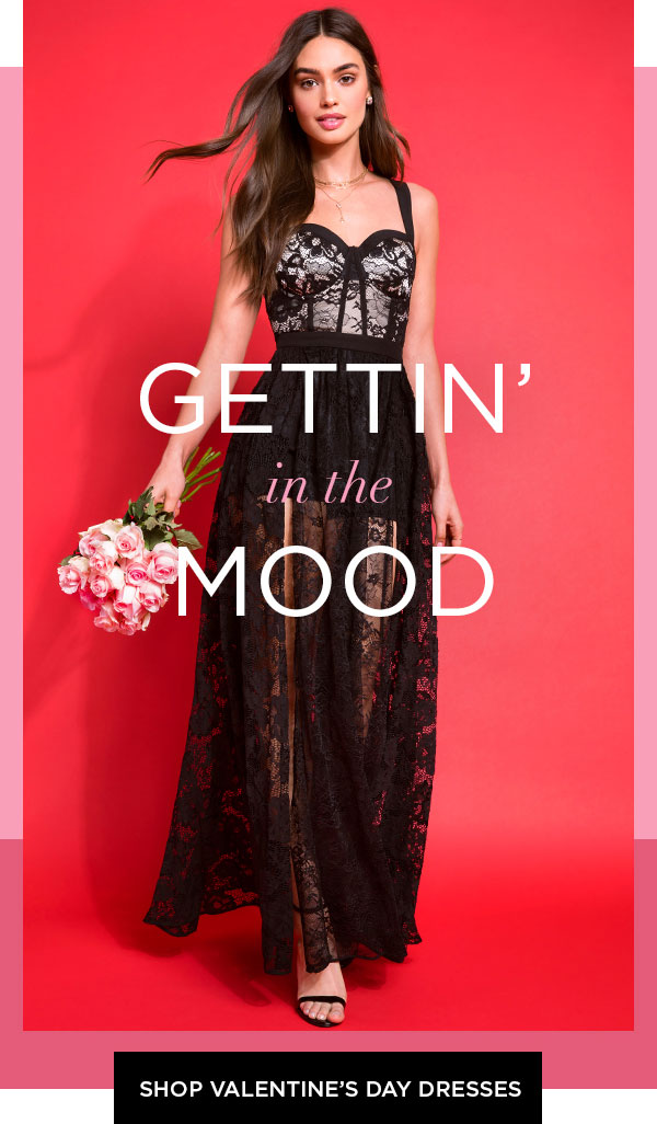 Gettin' in the Mood   SHOP VALENTINE'S DAY DRESSES >