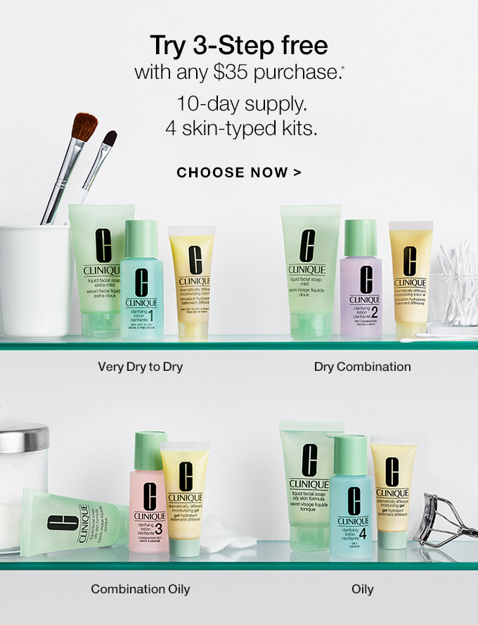 Try 3-Step free with any $35 purchase.* 10-day supply. 4 skin-typed kits. CHOOSE NOW Very Dry to Dry. Dry Combination. Combination Oily. Oily.