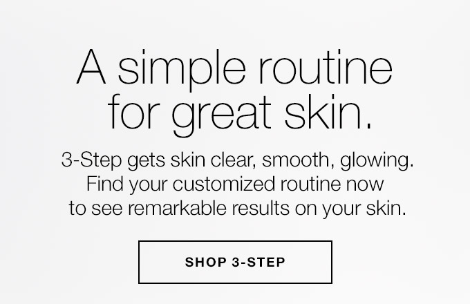 A simple routine for great skin. 3-Step gets skin clear, smooth, glowing. Find your customized routine now to see remarkable results on your skin. SHOP 3-STEP