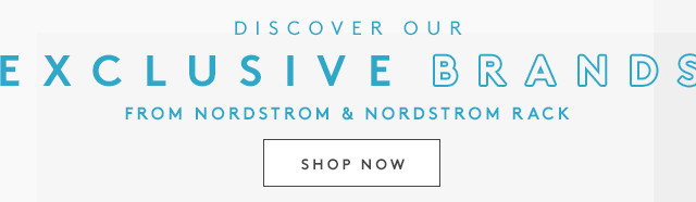 Discover Our Exclusive Brands From Nordstrom & Nordstrom Rack | Shop Now