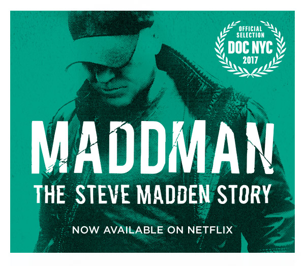 MADDMAN: The Steve Madden Story. Now available on NETFLIX.