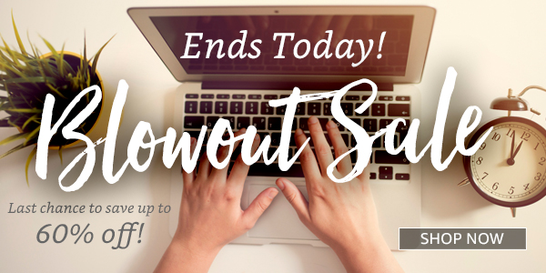 Blowout Sale Ends Today!