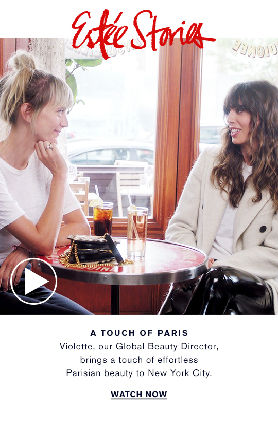 Este Stories A TOUCH OF PARIS Violette, our Global Beauty Director,  brings a touch of effortless Parisian beauty  to New York City.  WATCH NOW
