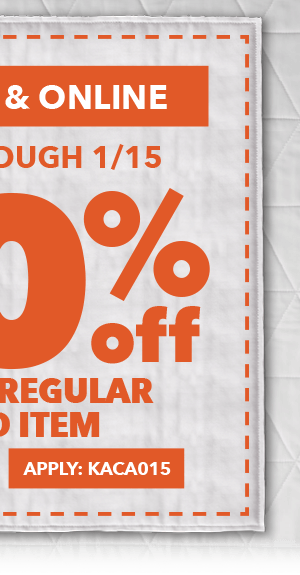 50% off any one regular-priced item. Save through 1/15 In-store and online. APPLY ONLINE: KACA015.