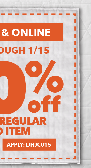 50% off any one regular-priced item. Save through 1/15 In-store and online. APPLY ONLINE: DHJC015.