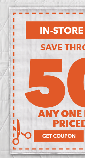 50% off any one regular-priced item. Save through 1/15 In-store and online. GET COUPON.