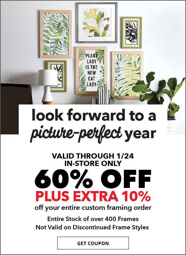 Look forward to a picture-perfect year. 3 new trends in custom framing for 2018. 60 percent off plus extra 20 percent off your entire custom framing order. Entire stock of over 400 frames. Not valid on discontinued frame styles.