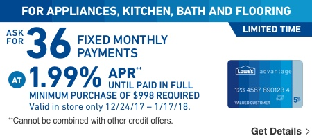 FOR APPLIANCES, KITCHEN, BATH AND FLOORING. LIMITED TIME: ASK FOR 36 Fixed Monthly Payments.