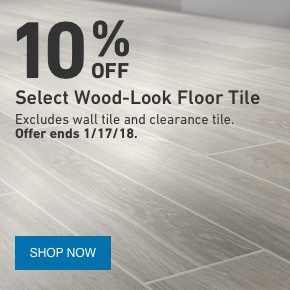 10% OFF Select Wood-Look Floor Tile. Excludes wall tile and clearance tile. Offer ends 1/17/18.