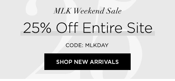 MLK WEEKEND SALE   25% Off Entire Site   CODE: MLKDAY   SHOP NEW ARRIVALS >