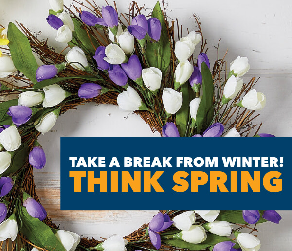 Take a Break from Winter! Think Spring.