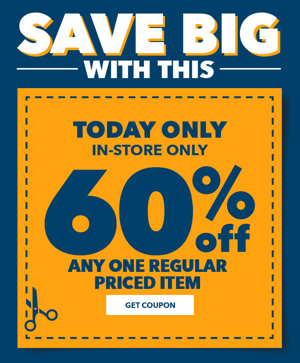 Save BIG with this! 60% off any one regular-priced item, today only, in-store only. GET COUPON.