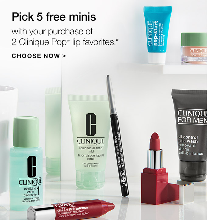 Pick 5 free minis with your purchase of 2 Clinique Pop(TM) lip favorites.* CHOOSE NOW