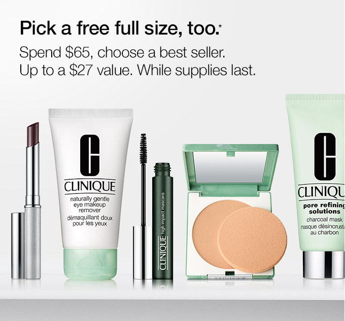 Pick a free full size, too.* Spend $65, choose a best seller. Up to a $27 value. While supplies last.