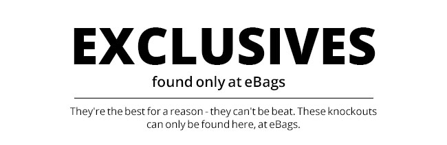 Exclusives Found only at eBags