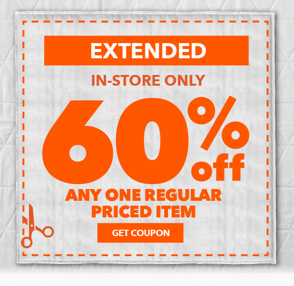 EXTENDED! In-Store only 60% off Any One Regular-Priced Item. GET COUPON.