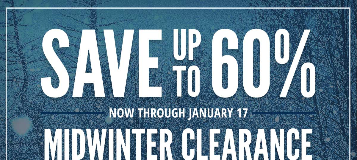 Save Up To 60% on Our Midwinter Clearance