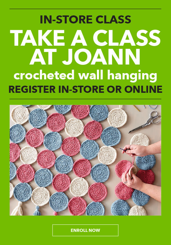 Take A Class at JOANN! Learn to make a Crocheted Wall Hanging. Register in-store or online. ENROLL NOW.