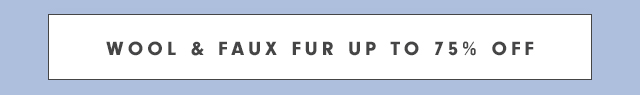 Wool & Faux Fur Up To 75% Off