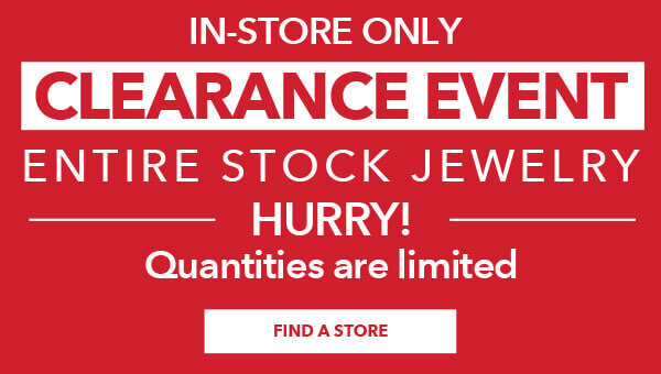 In-store only clearance event. Entire Stock Jewelry Hurry! Quantities are limited. Find a Store.