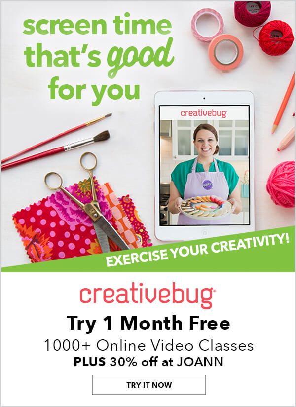 Screen time that's good for you. Creativebug. Try one month free. Over one thousand online video classes, plus 30% off at JOANN. TRY IT NOW.