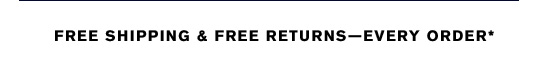 FREE SHIPPING & FREE RETURNSEVERY ORDER