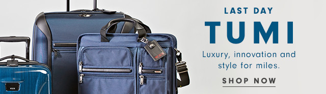LAST DAY | TUMI | Luxury, innovation and style for miles. | Shop Now