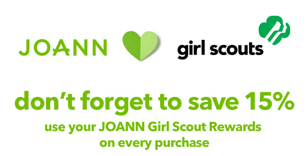 JOANN loves Girl Scouts. Don't forget to save 15%. Use your JOANN Girl Scout Rewards on every purchase.