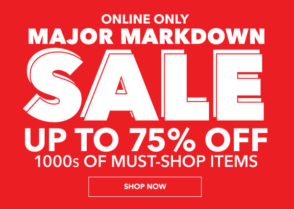 Online Only Major Markdown Sale. Up to 75% off 1000s of must-shop items. SHOP NOW.