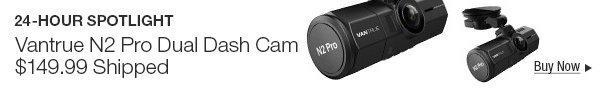 24 - HOUR SPOTLIGHT Vantrue N2 Pro Dual Dash Cam $149.99 Shipped