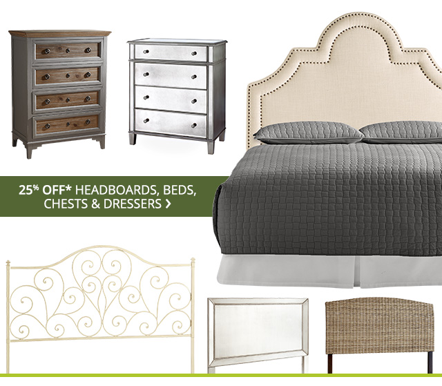 25% off headboards, beds, chests & dressers.